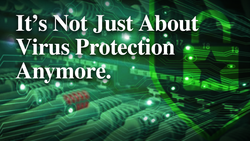 It's not just about virus protection anymore