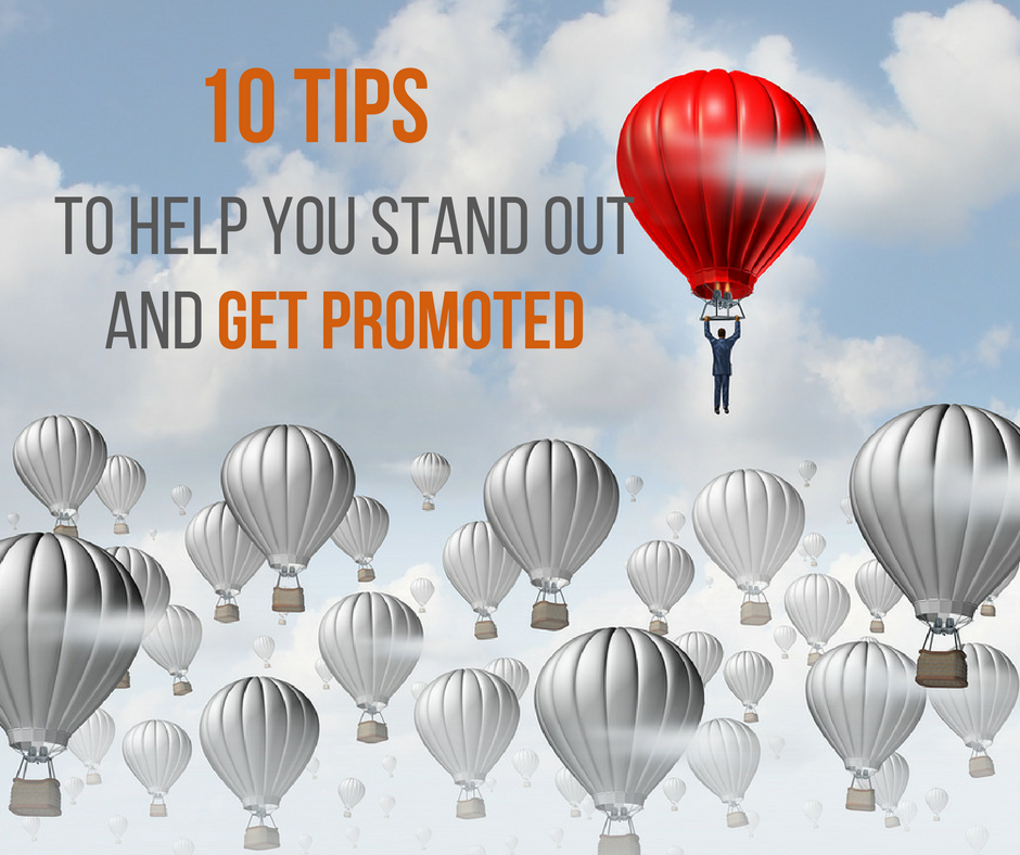 10 tips to help you stand out and get promoted
