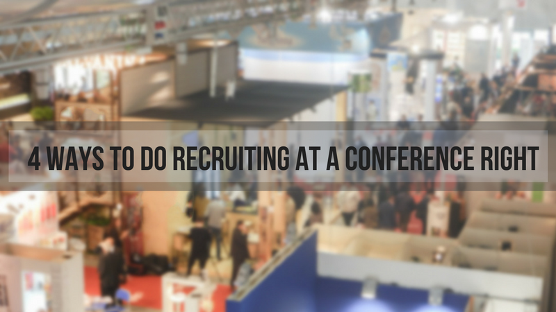 4 Ways To Do Recruiting At A Conference Right (3).png
