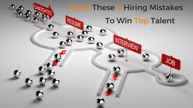 Avoid these 6 hiring mistakes to win top talent