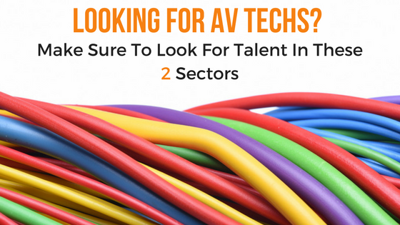 Looking To Hire AV TECH Make Sure to Look In These 2 Sectors