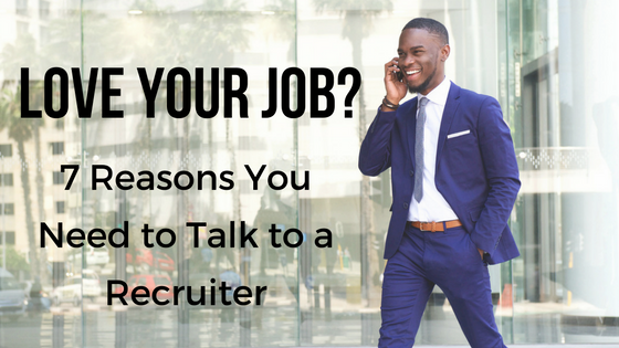 7 Reasons You need to talk to a recruiter