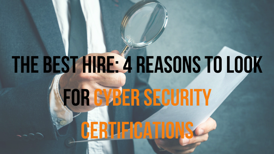 The Best Hire: 4 Reasons to Look for Cyber Security Certifications