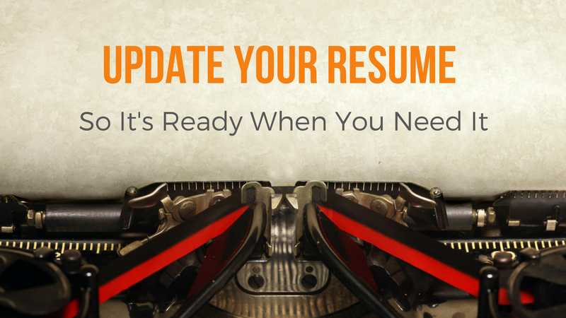 Update your resume so it's ready when you need it