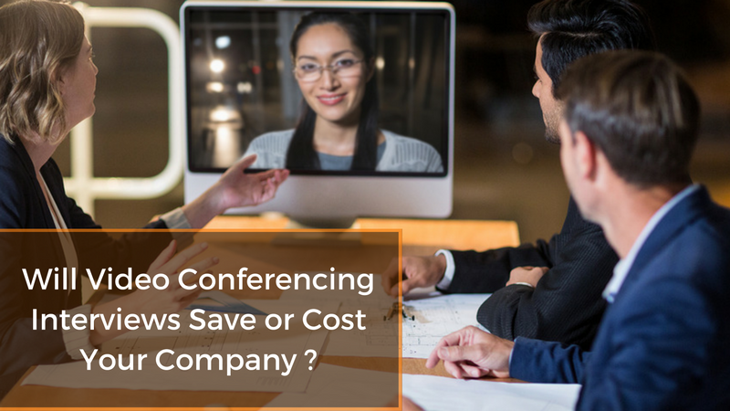 Will video conferencing interviews save or cost your company