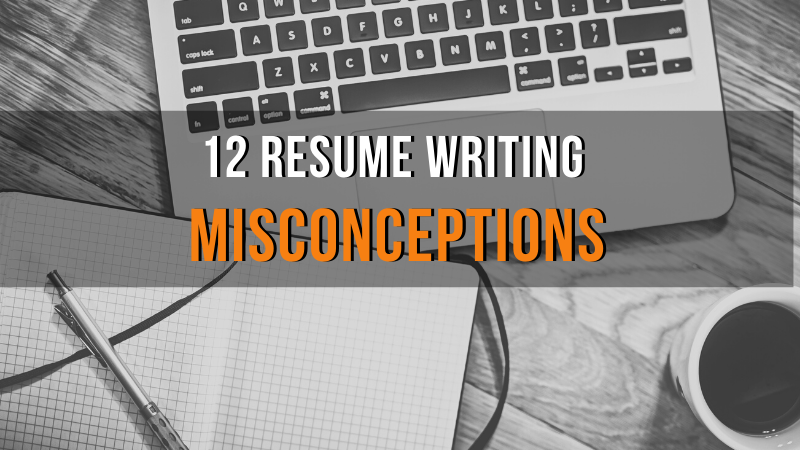 12 Resume Writing Misconceptions