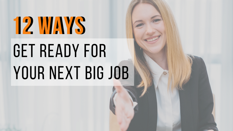 12 Ways to get ready for your next big job