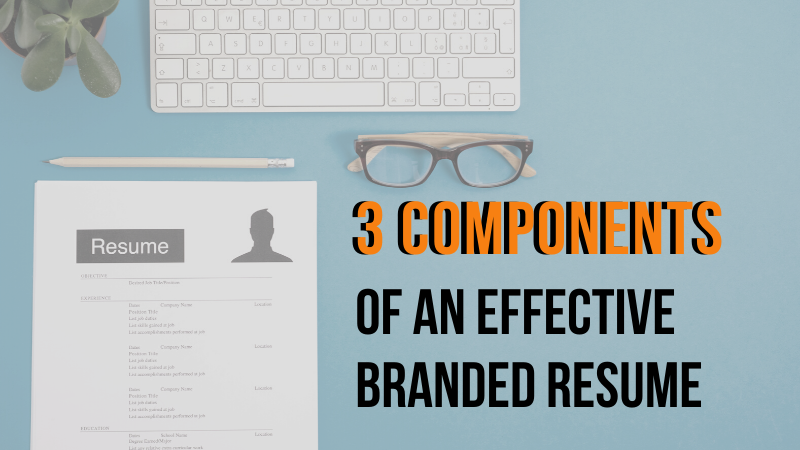 3 Components of an Effective Branded Resume