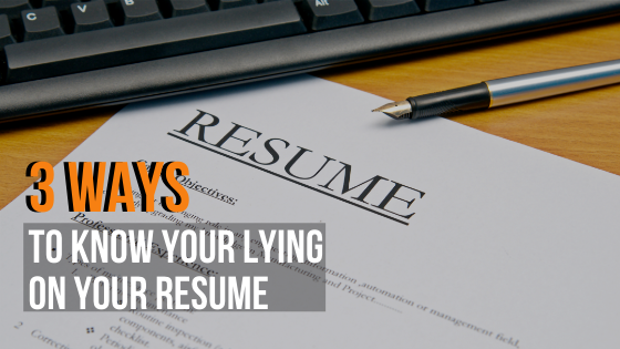 3 Ways I Know You're Lying on your resume