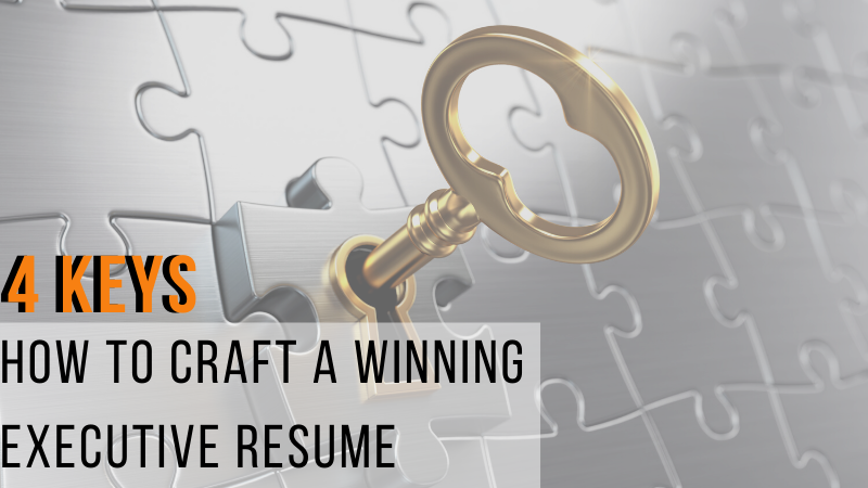 4 keys: How to Craft a Winning Executive Resume