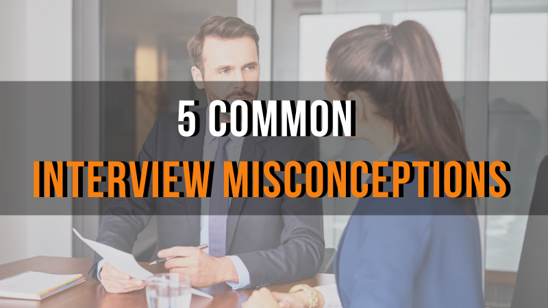 5 Common Interview Misconceptions