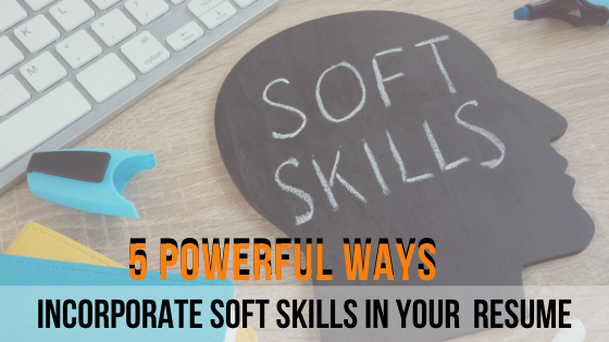 5 Powerful Ways to incorporate soft skills in your executive resume