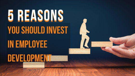 5 Reasons you should invest in employee development