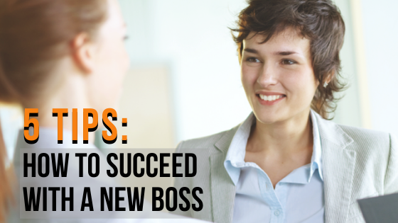 5 Tips to Succeed with a new boss