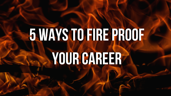 5 Ways to Fire Proof Your Career