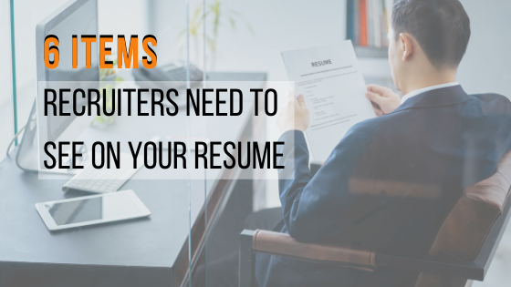 6 Items Recruiters Need to see on your Resume