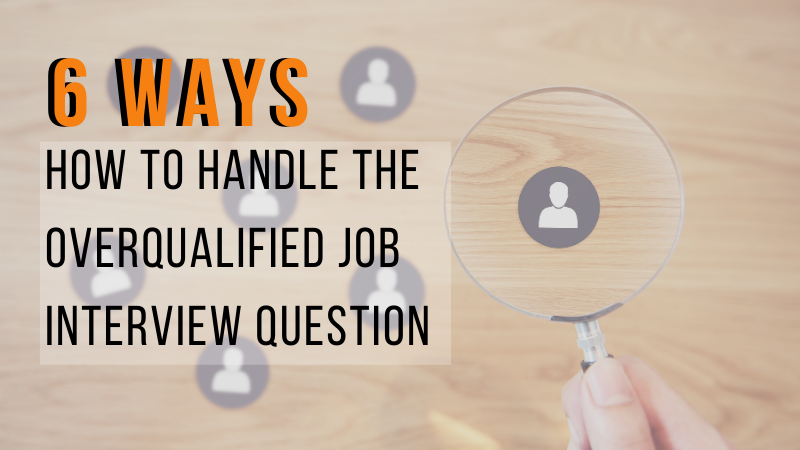 6 Ways: How to handle the overqualified job interview question