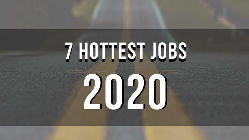 7 Hottest Jobs For 2020