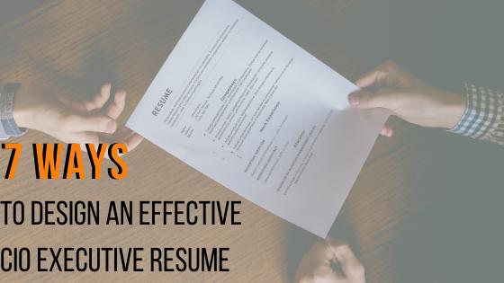 7 Ways to design an effective CIO executive resume