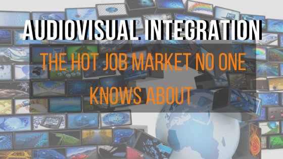 Audiovisual Integration: The Hot Job Market No One Knows About
