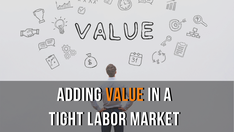 Adding Value in a Tight Labor Market
