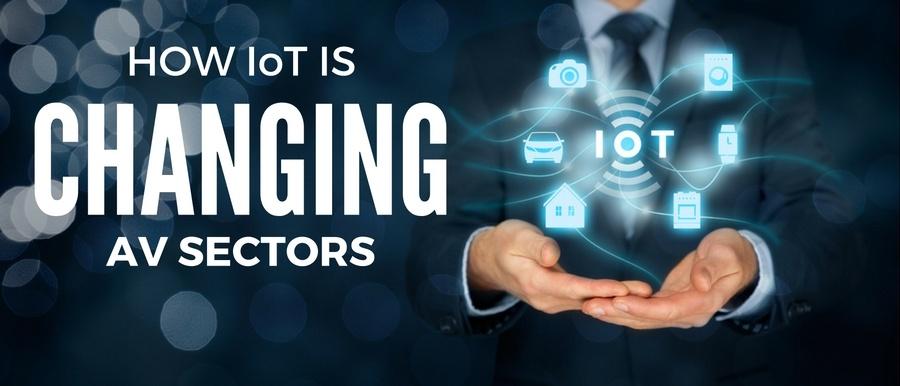 How IoT is changing AV Sectors