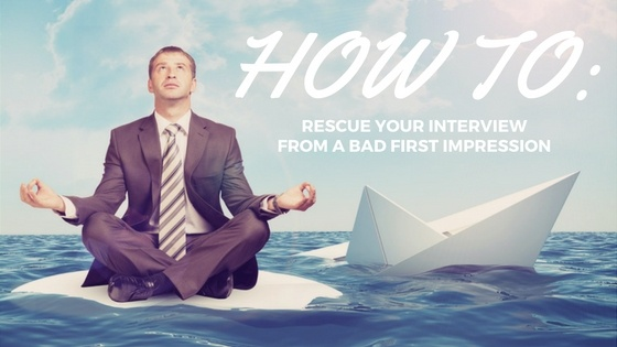 How to rescue your interview from a bad first impression