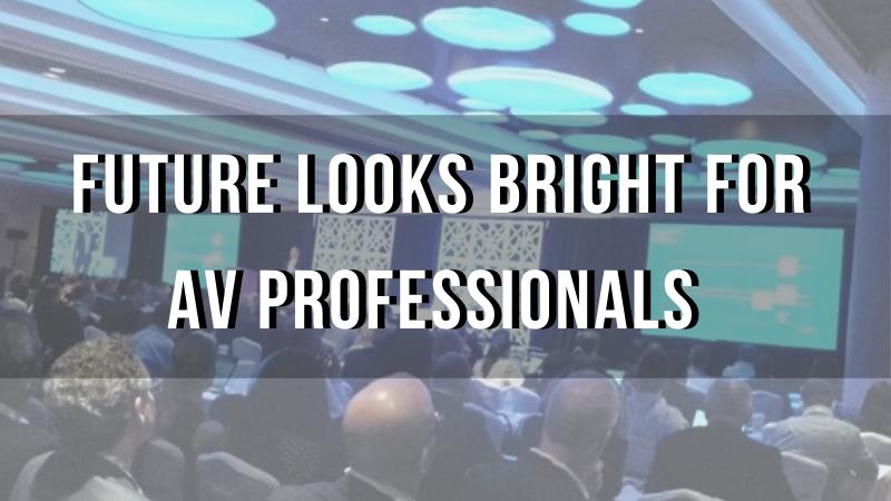 Future Looks Bright For Av Professionals