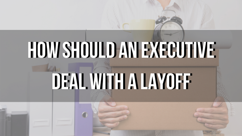 How Should an Executive Deal with a Layoff