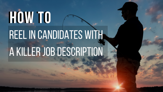 How To Reel in Candidates with a Killer Job Description