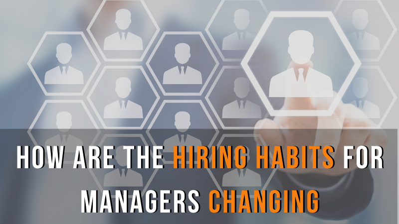 How are the Hiring Habits for Managers Changing