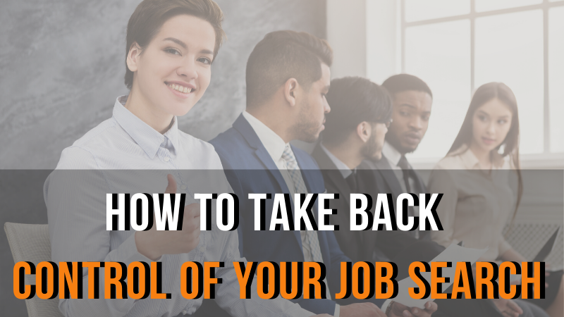 How to Take Back Control of Your Job Search