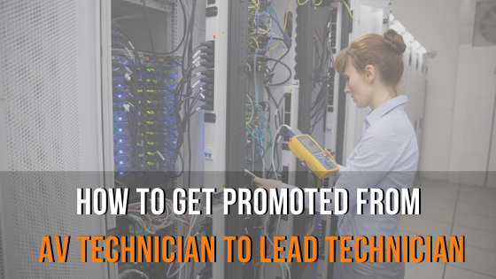 How to get Promoted from AV Technician to Lead Technician