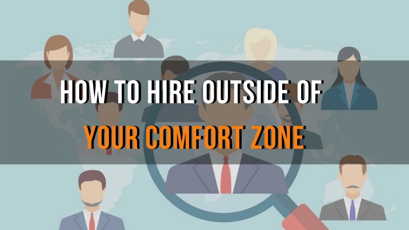 How to hire outside of your comfort zone