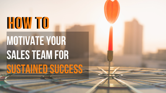 How to motivate Your Sales Team For Sustained Success