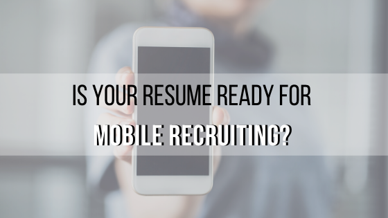 Is Your Resume ready for Mobile Recruiting_