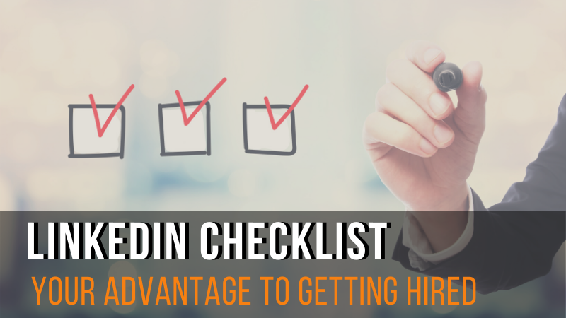 LinkedIn Checklist: Your advantage to getting hired
