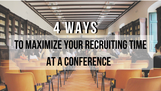 To Maximize Your Recruiting Time AT A Conference