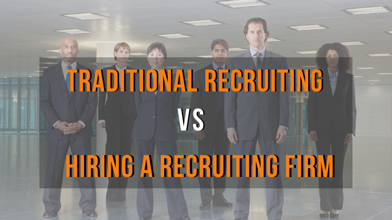 Traditional Recruiting vs hiring a recruiting firm