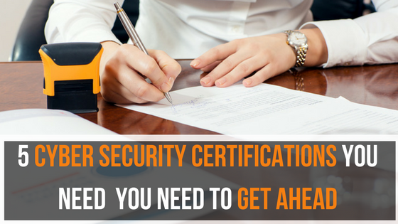 5 Cyber Security Certifications You Need To Get Ahead